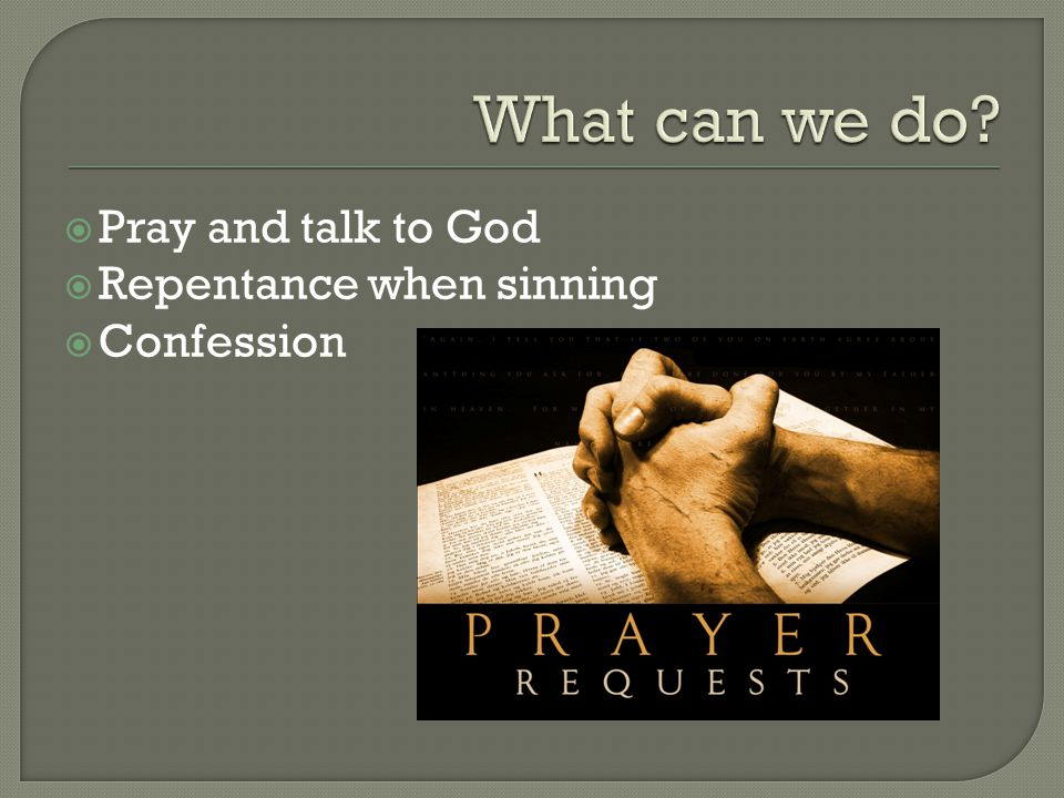  Pray and talk to God  Repentance when sinning  Confession