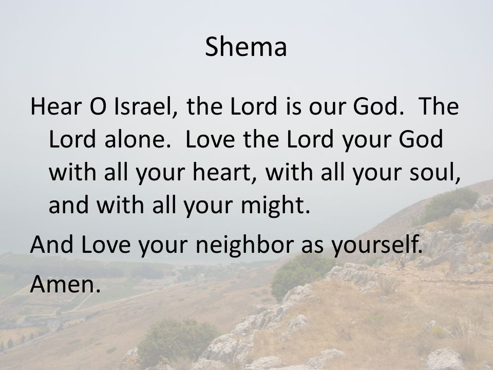 Shema Hear O Israel, the Lord is our God.The Lord alone.
