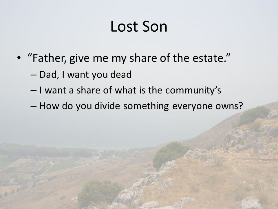 Lost Son Father, give me my share of the estate. – Dad, I want you dead – I want a share of what is the community's – How do you divide something everyone owns?