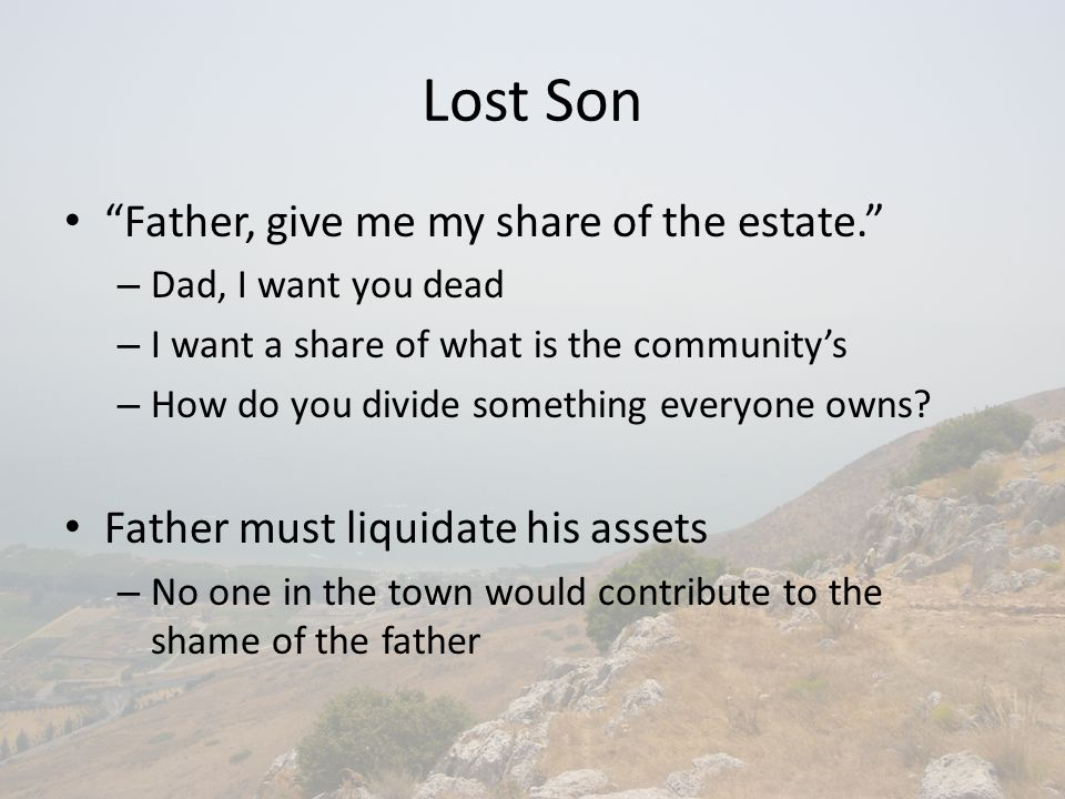 Lost Son Father, give me my share of the estate. – Dad, I want you dead – I want a share of what is the community's – How do you divide something everyone owns.