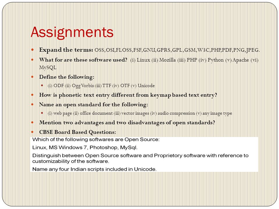 Assignments Expand the terms: OSS,OSI,FLOSS,FSF,GNU,GPRS,GPL,GSM,W3C,PHP,PDF,PNG,JPEG.