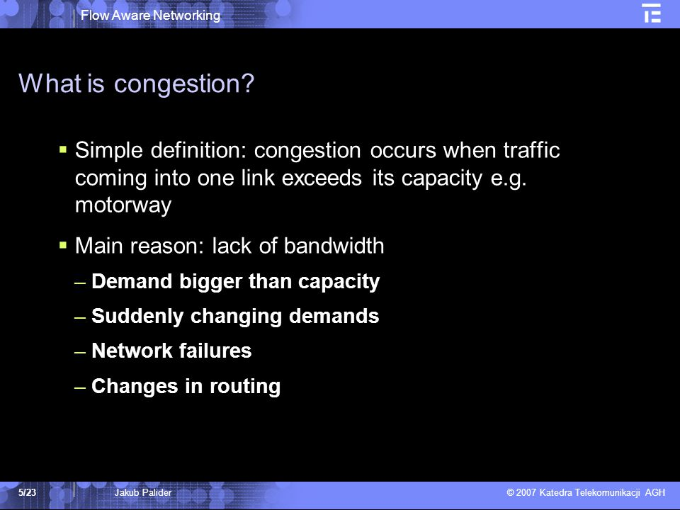 Flow Aware Networking © 2007 Katedra Telekomunikacji AGH 5/235/23Jakub Palider What is congestion.