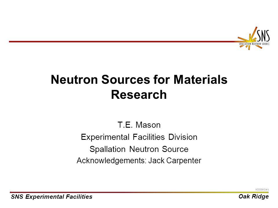 SNS Experimental Facilities Oak Ridge X0000910/arb Neutron Sources for Materials Research T.E.