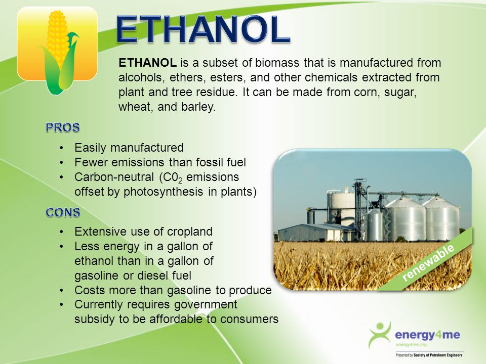 ETHANOL is a subset of biomass that is manufactured from alcohols, ethers, esters, and other chemicals extracted from plant and tree residue. It can b