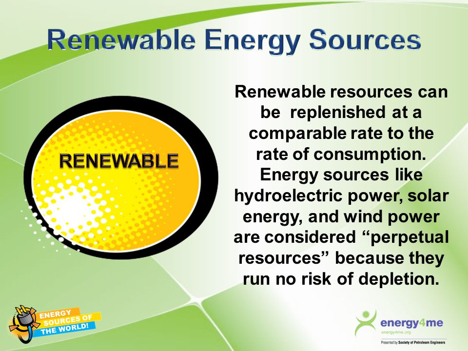 Renewable resources can be replenished at a comparable rate to the rate of consumption. Energy sources like hydroelectric power, solar energy, and win