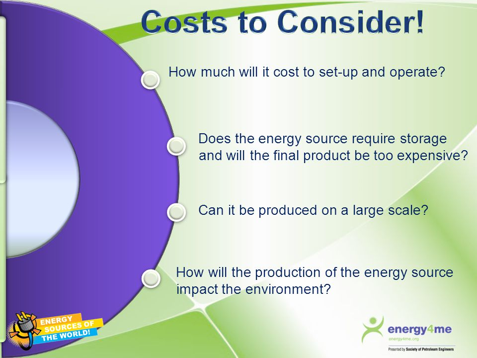 How much will it cost to set-up and operate? Does the energy source require storage and will the final product be too expensive? Can it be produced on