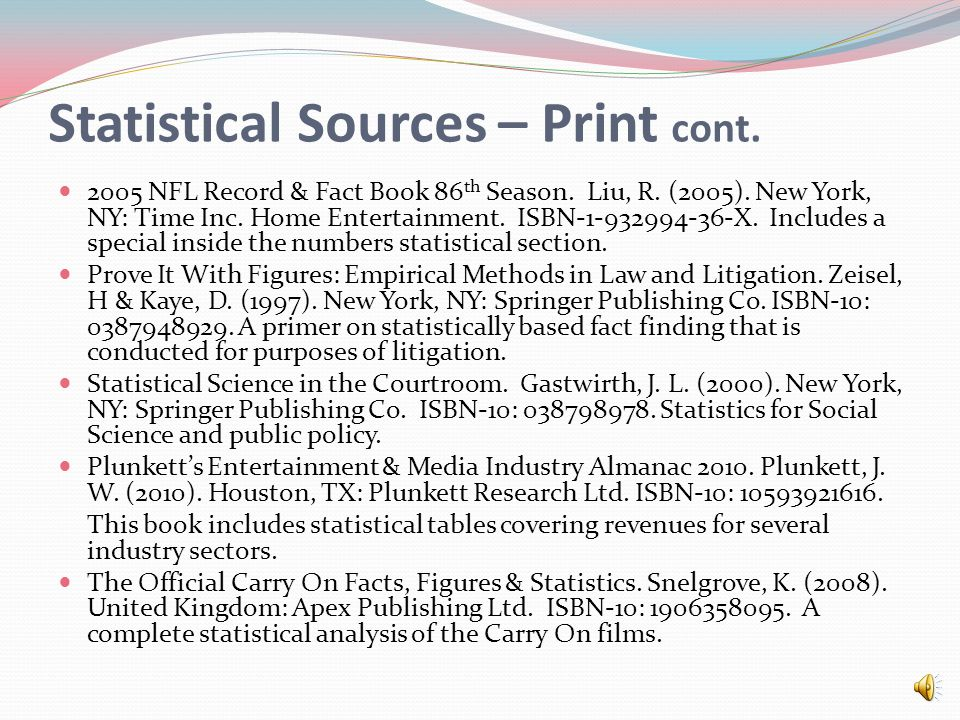 Statistical Sources – Print The 2010 Statistical Abstract: The National Data Book. (2009). Washington, DC: U.S. Census Bureau. ISBN: 9780160795848. In