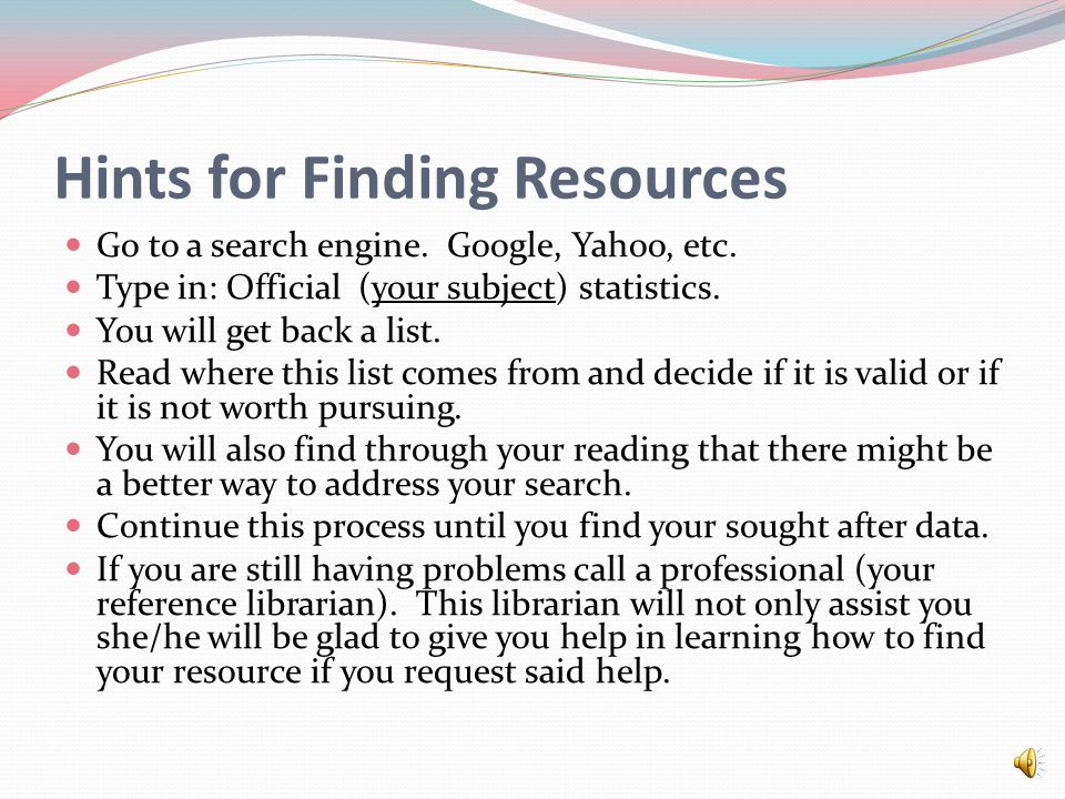 Locating a Statistical Resource You have had presented to you many examples of statistical resources.