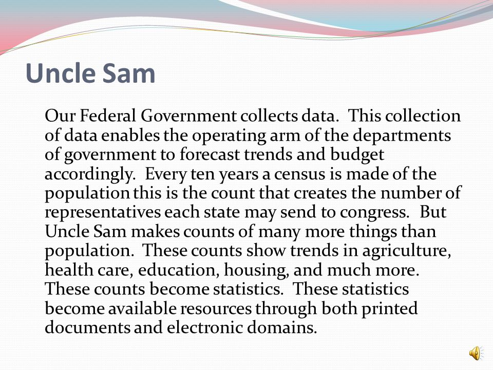 Uncle Sam Our Federal Government collects data.