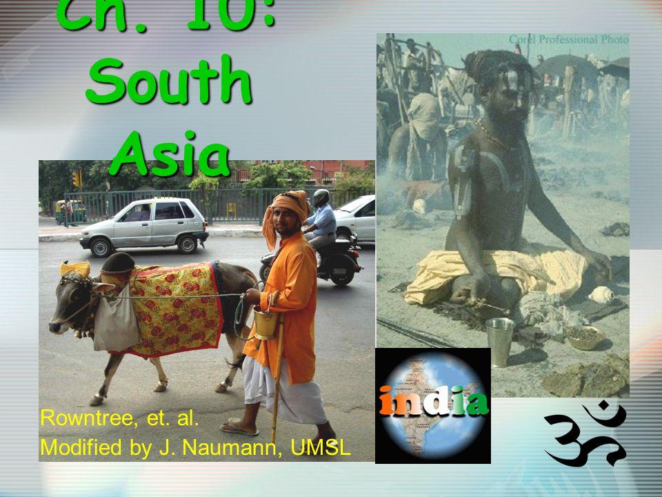 Ch. 10: South Asia Rowntree, et. al. Modified by J. Naumann, UMSL