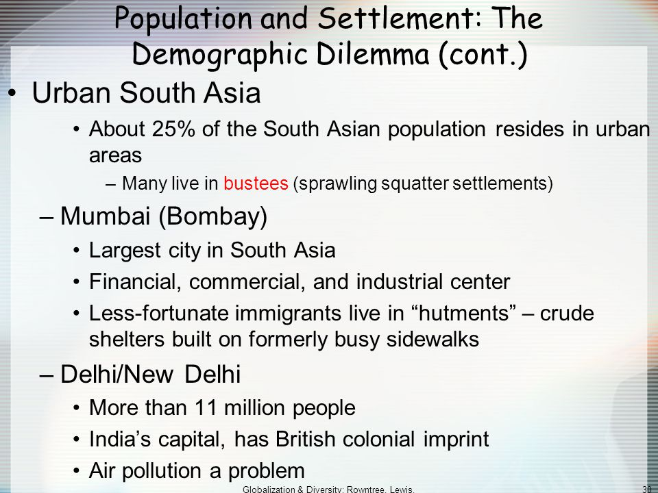Globalization & Diversity: Rowntree, Lewis, Price, Wyckoff 29 Population and Settlement: The Demographic Dilemma (cont.) –The Green Revolution Use of