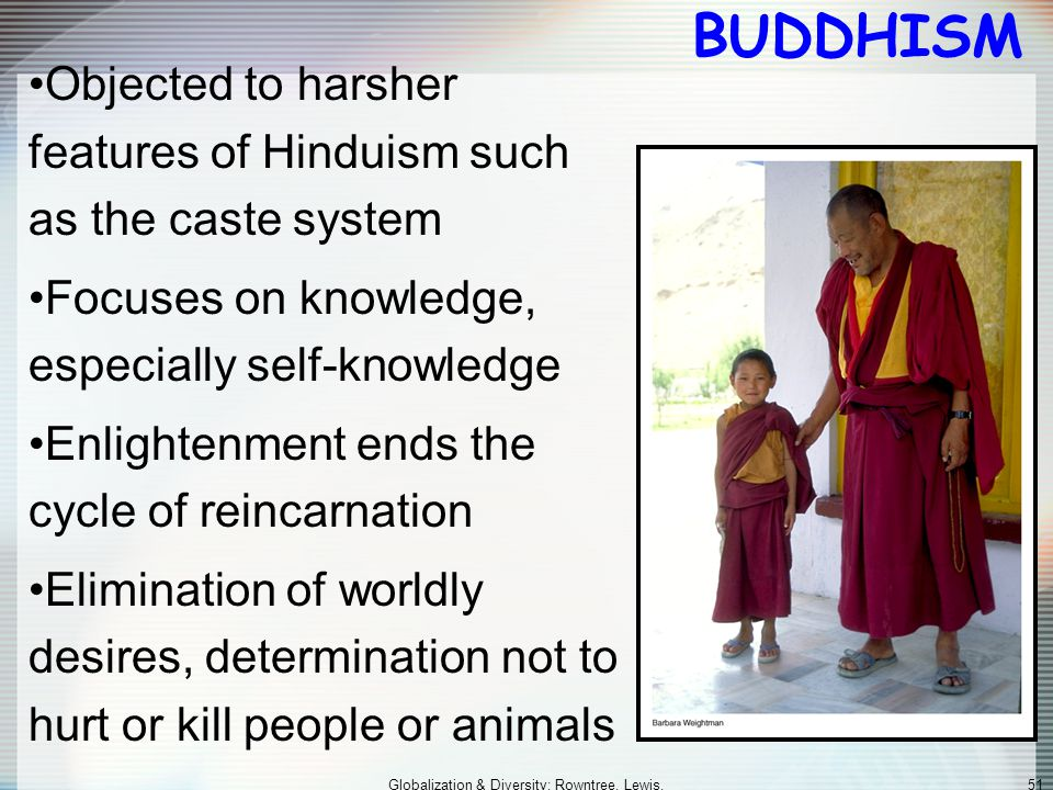 Globalization & Diversity: Rowntree, Lewis, Price, Wyckoff 50 ORIGINS AND SPREAD OF BUDDHISM Siddhartha Gautama (563 - 483 B.C.) – founder searching f