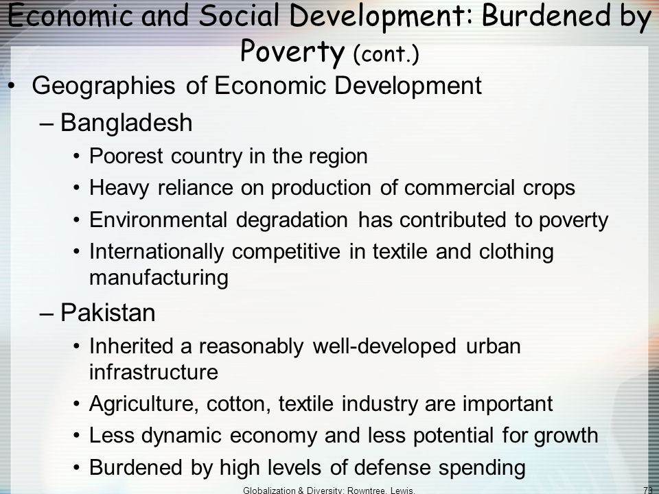 Globalization & Diversity: Rowntree, Lewis, Price, Wyckoff 72 Economic and Social Development: Burdened by Poverty South Asian Poverty More than 300 m