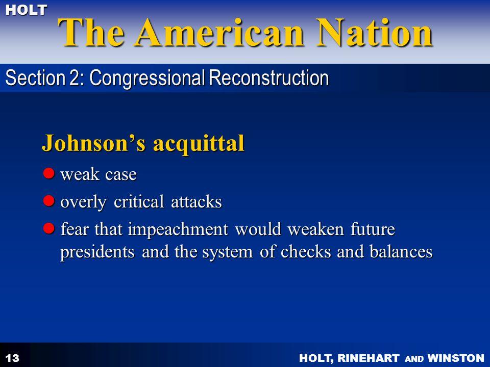 HOLT, RINEHART AND WINSTON The American Nation HOLT 13 Johnson's acquittal weak case weak case overly critical attacks overly critical attacks fear th