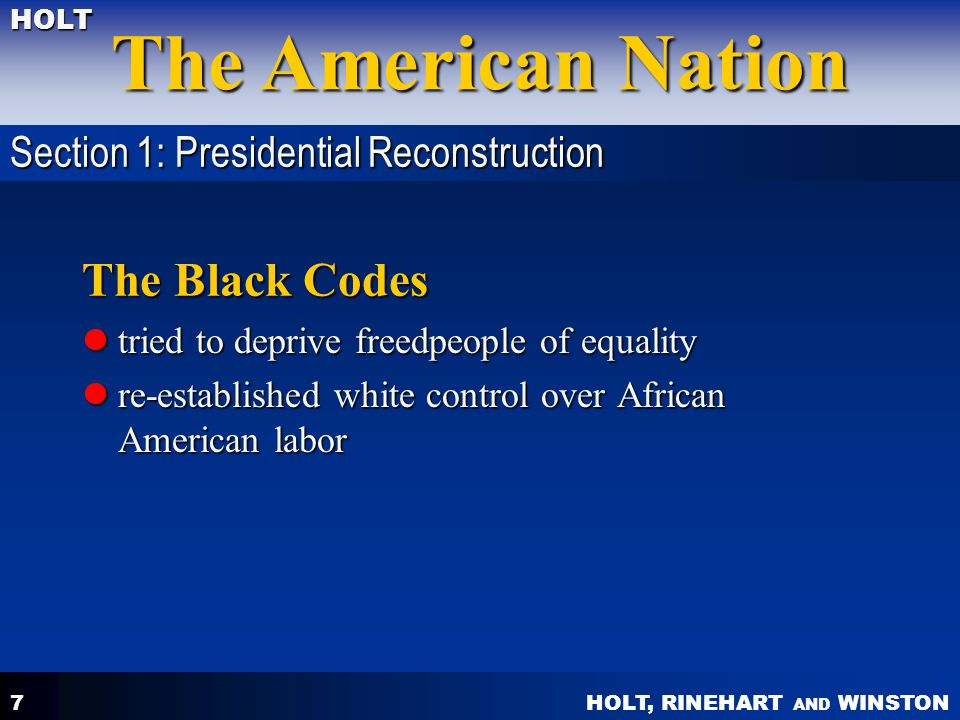 HOLT, RINEHART AND WINSTON The American Nation HOLT 7 The Black Codes tried to deprive freedpeople of equality tried to deprive freedpeople of equalit