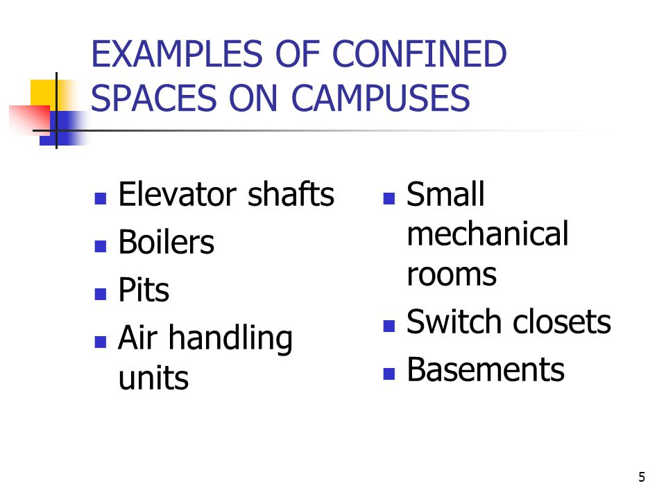 5 EXAMPLES OF CONFINED SPACES ON CAMPUSES Elevator shafts Boilers Pits Air handling units Small mechanical rooms Switch closets Basements