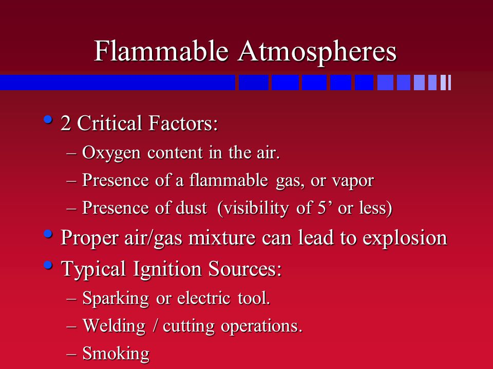 Flammable Atmospheres 2 Critical Factors: 2 Critical Factors: –Oxygen content in the air.