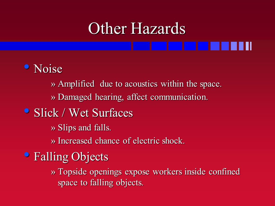 Other Hazards Noise Noise »Amplified due to acoustics within the space.