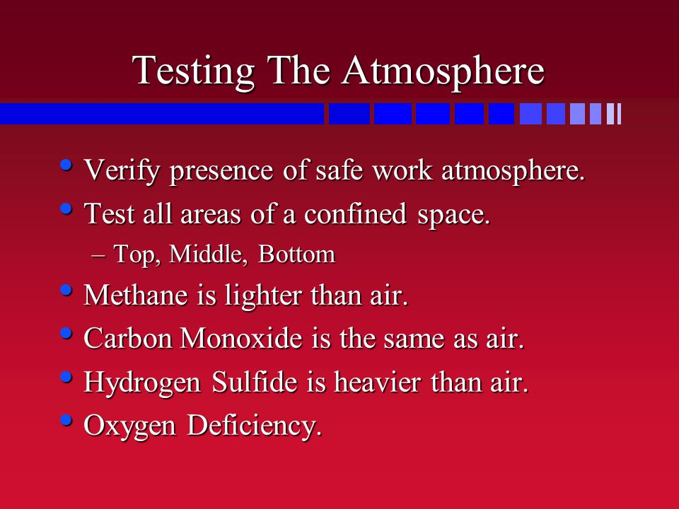 Testing The Atmosphere Verify presence of safe work atmosphere.