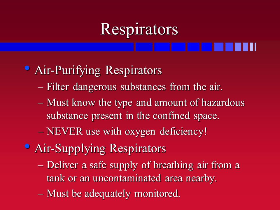 Respirators Air-Purifying Respirators Air-Purifying Respirators –Filter dangerous substances from the air.