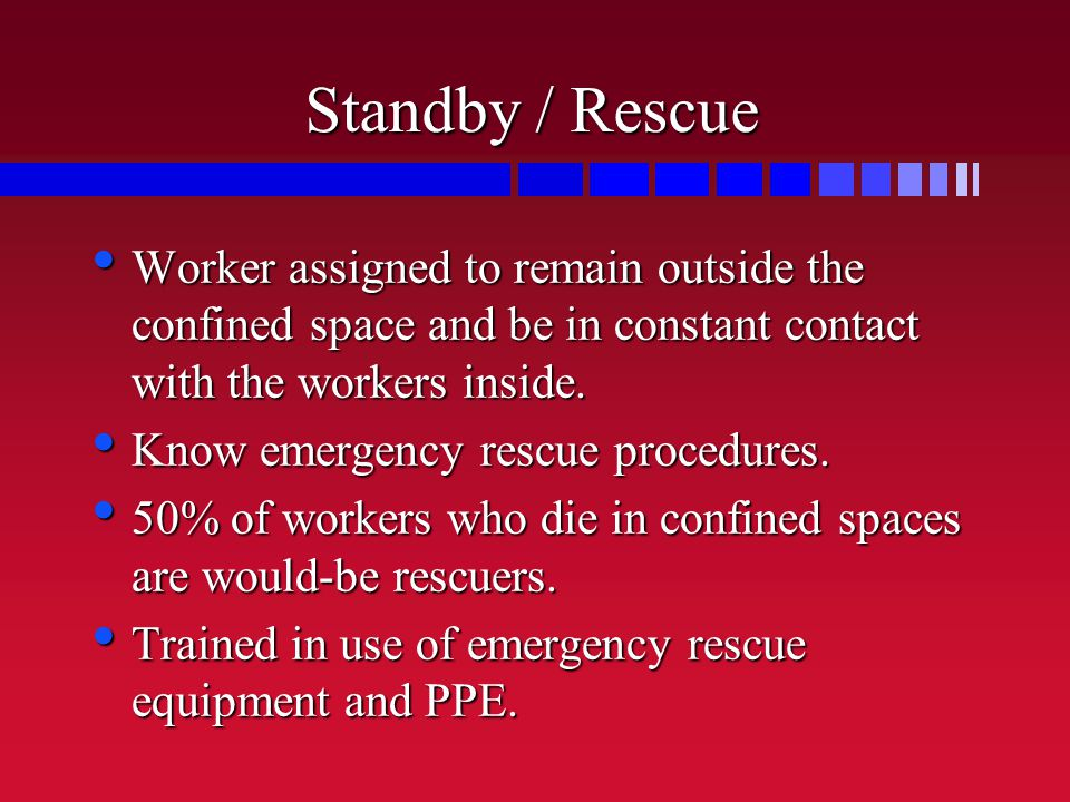 Standby / Rescue Worker assigned to remain outside the confined space and be in constant contact with the workers inside.