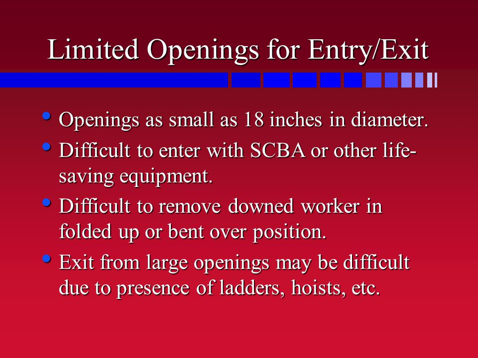 Limited Openings for Entry/Exit Openings as small as 18 inches in diameter.