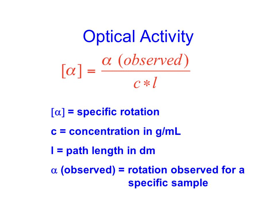 Optical Activity  = specific rotation c = concentration in g/mL l = path length in dm  (observed) = rotation observed for a specific sample