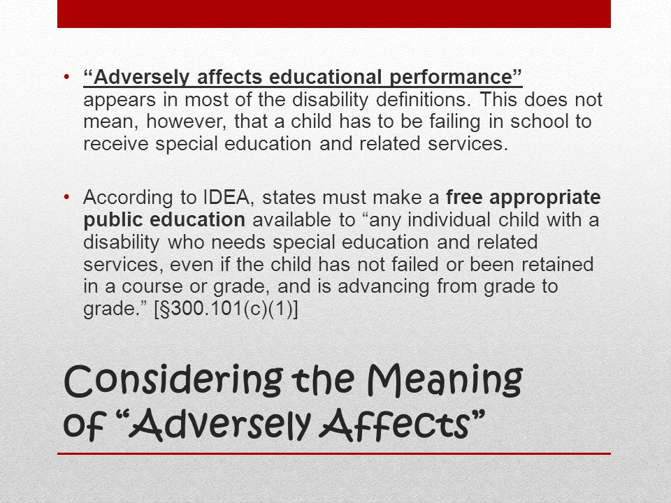 """Considering the Meaning of """"Adversely Affects"""" """"Adversely affects educational performance"""" appears in most of the disability definitions. This does no"""