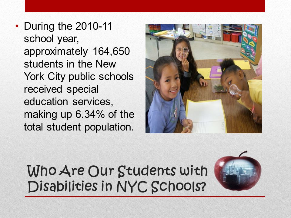 Who Are Our Students with Disabilities in NYC Schools? During the 2010-11 school year, approximately 164,650 students in the New York City public scho
