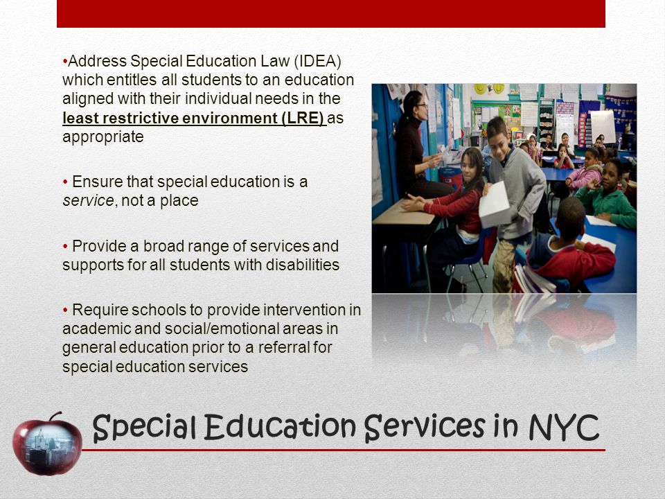 Special Education Services in NYC Address Special Education Law (IDEA) which entitles all students to an education aligned with their individual needs