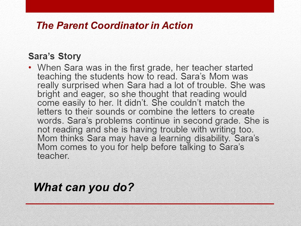 Sara's Story When Sara was in the first grade, her teacher started teaching the students how to read. Sara's Mom was really surprised when Sara had a