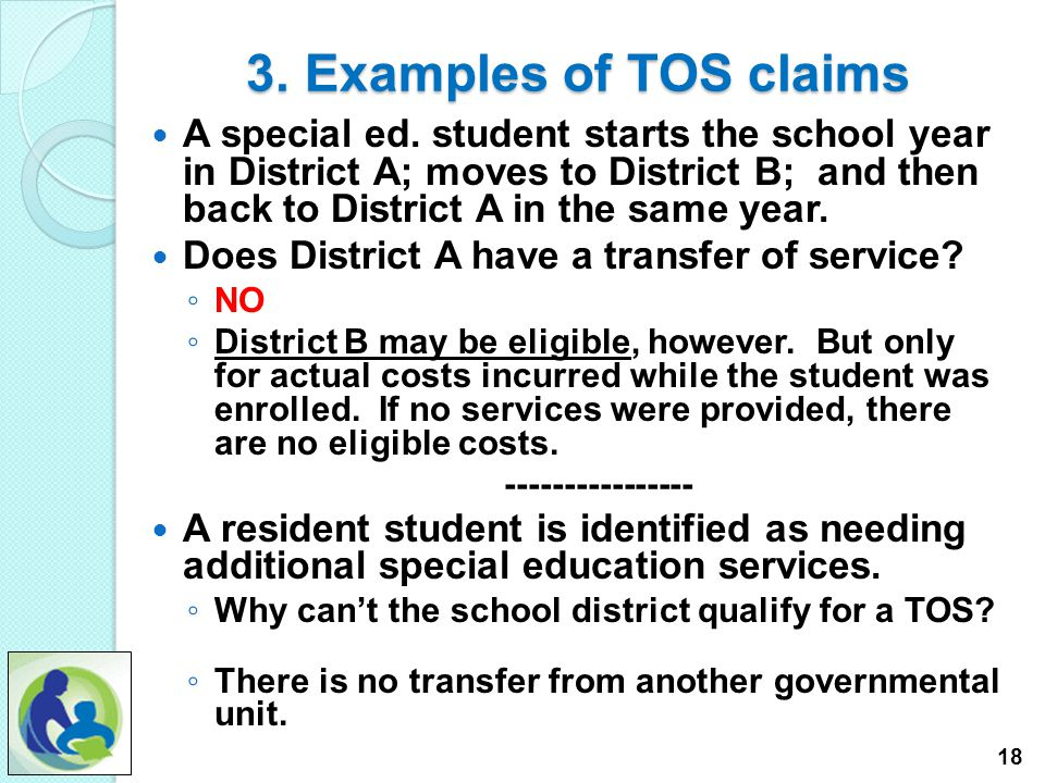 3. Examples of TOS claims A county CCDEB ceases to operate, causing the district to pick up the Special Education services for its students. ◦ Is this