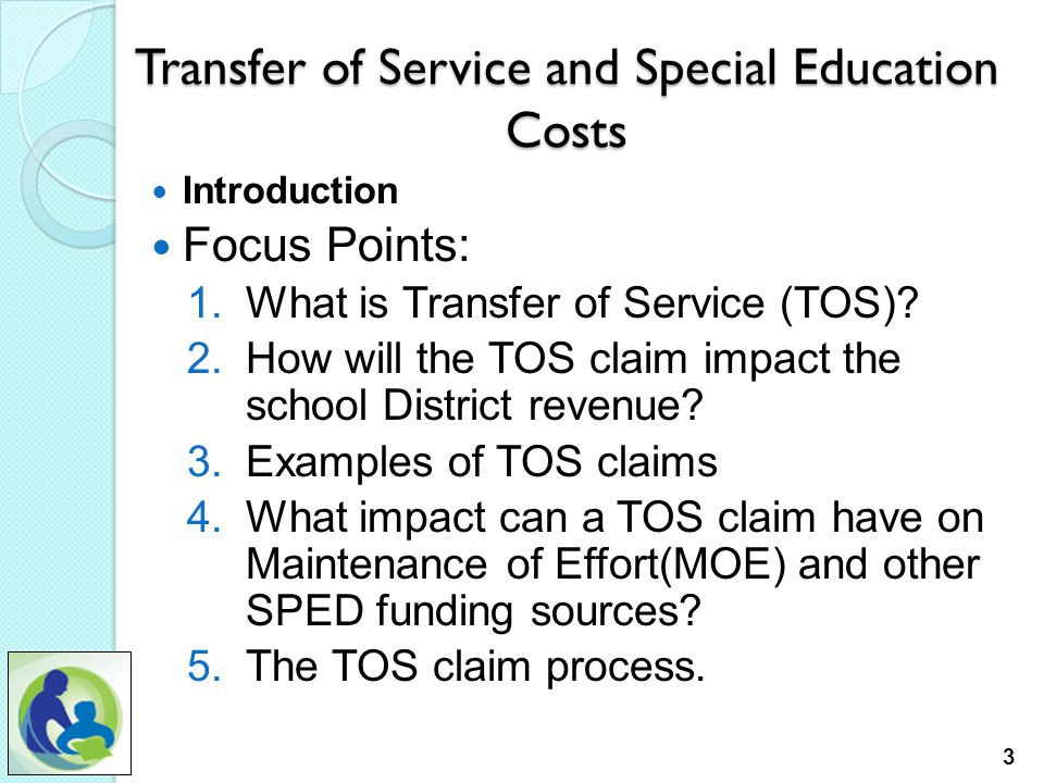 Transfer of Service and Special Education Costs Introduction Focus Points: 1.What is Transfer of Service (TOS).