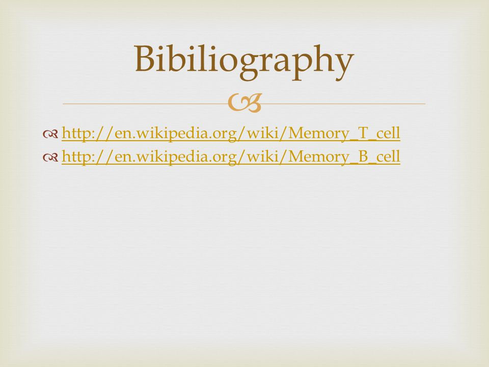   http://en.wikipedia.org/wiki/Memory_T_cell http://en.wikipedia.org/wiki/Memory_T_cell  http://en.wikipedia.org/wiki/Memory_B_cell http://en.wikip
