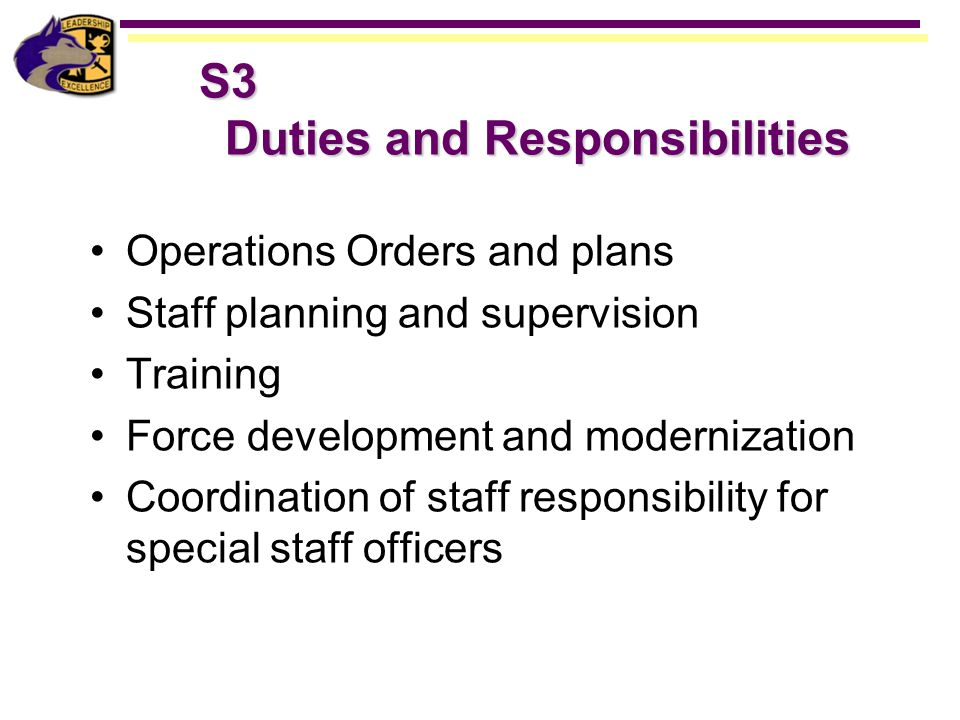 Operations Orders and plans Staff planning and supervision Training Force development and modernization Coordination of staff responsibility for speci