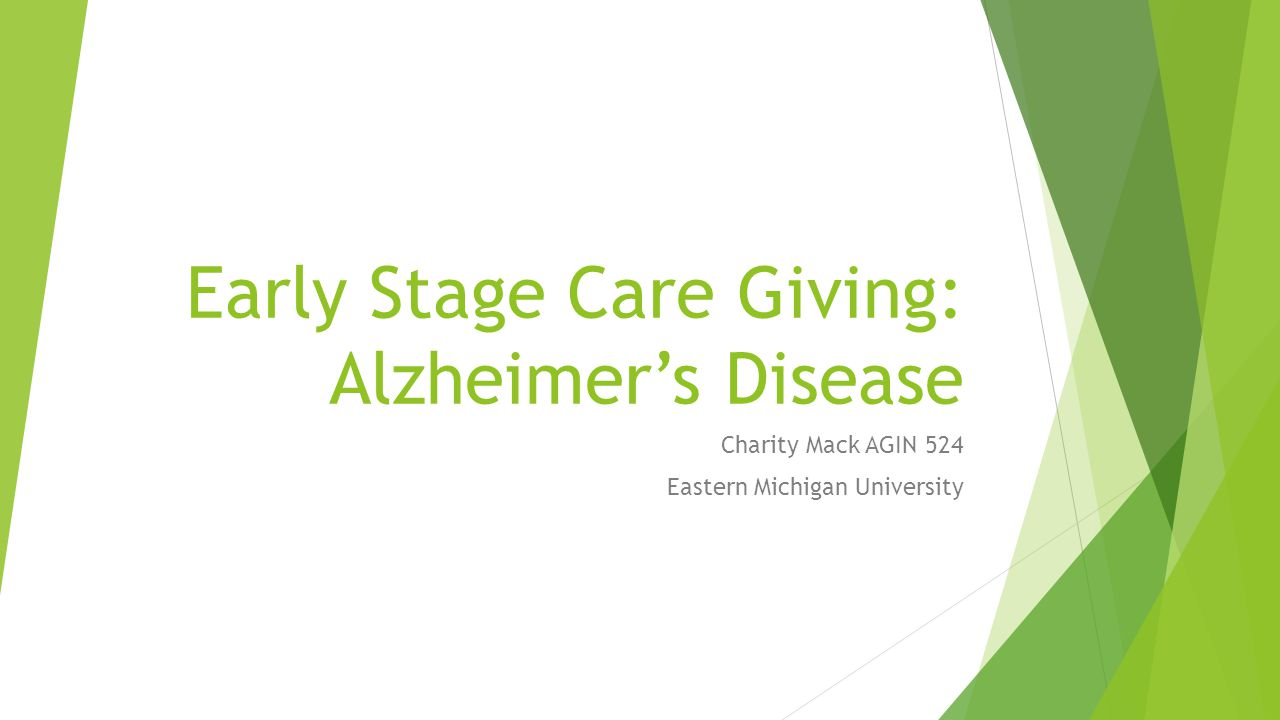 Early Stage Care Giving: Alzheimer's Disease Charity Mack AGIN 524 Eastern Michigan University