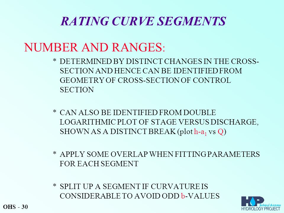RATING CURVE SEGMENTS NUMBER AND RANGES : *DETERMINED BY DISTINCT CHANGES IN THE CROSS- SECTION AND HENCE CAN BE IDENTIFIED FROM GEOMETRY OF CROSS-SEC