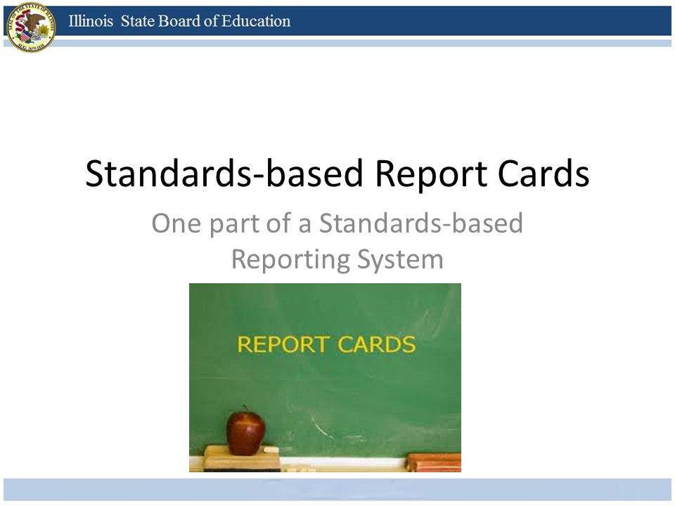 Standards-based Report Cards One part of a Standards-based Reporting System