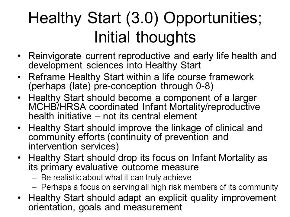 Healthy Start (3.0) Opportunities; Initial thoughts Reinvigorate current reproductive and early life health and development sciences into Healthy Star