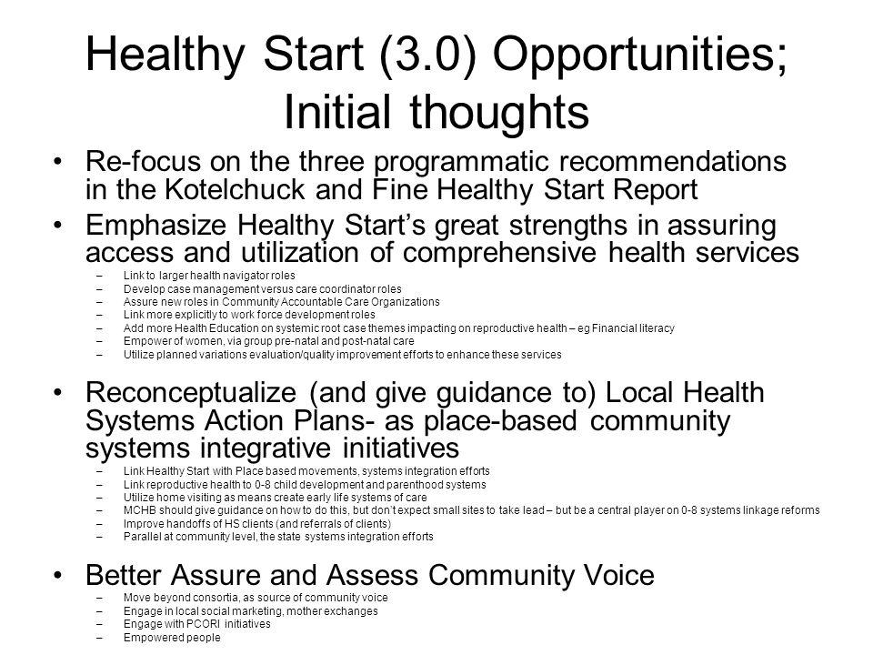 Healthy Start (3.0) Opportunities; Initial thoughts Re-focus on the three programmatic recommendations in the Kotelchuck and Fine Healthy Start Report
