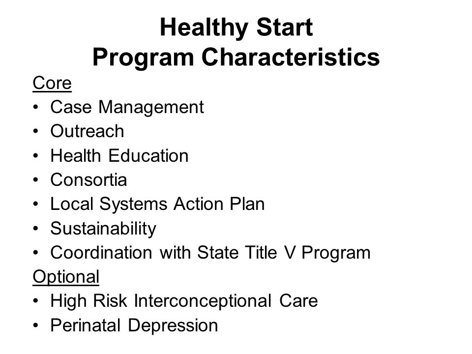 Healthy Start Program Characteristics Core Case Management Outreach Health Education Consortia Local Systems Action Plan Sustainability Coordination w