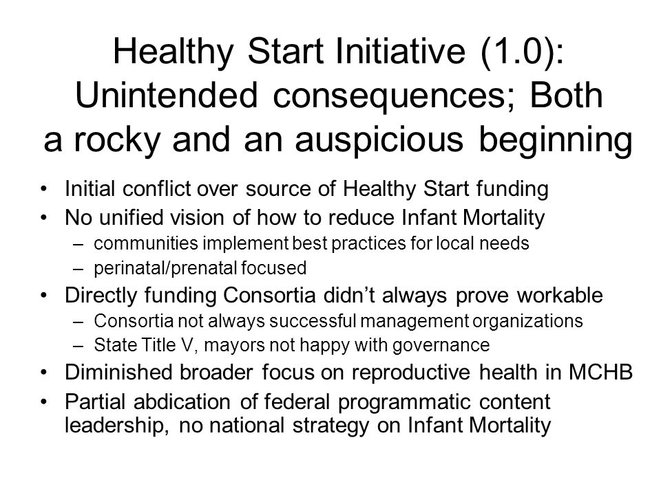 Healthy Start Initiative (1.0): Unintended consequences; Both a rocky and an auspicious beginning Initial conflict over source of Healthy Start fundin