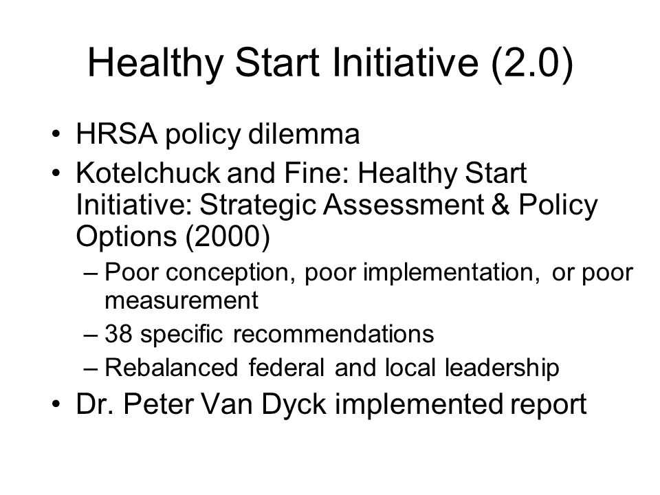 Healthy Start Initiative (2.0) HRSA policy dilemma Kotelchuck and Fine: Healthy Start Initiative: Strategic Assessment & Policy Options (2000) –Poor c