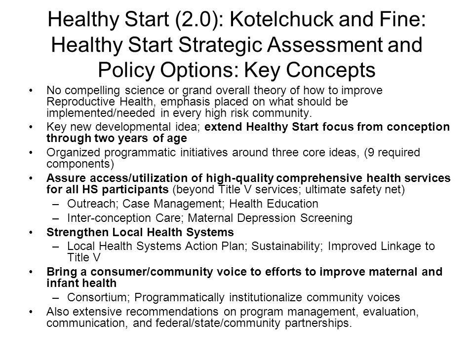 Healthy Start (2.0): Kotelchuck and Fine: Healthy Start Strategic Assessment and Policy Options: Key Concepts No compelling science or grand overall t