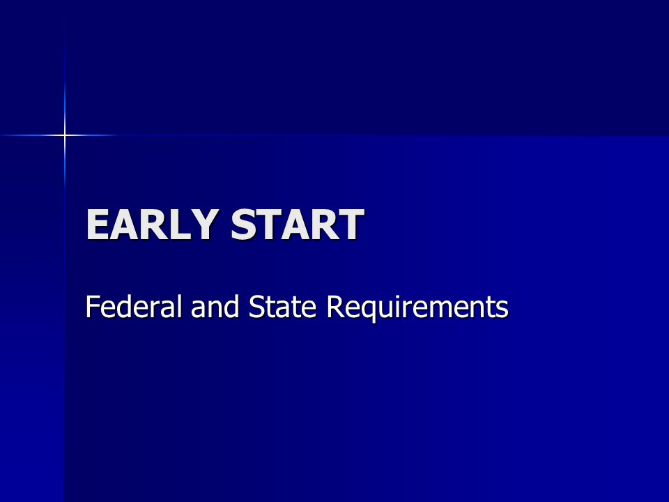 EARLY START Federal and State Requirements