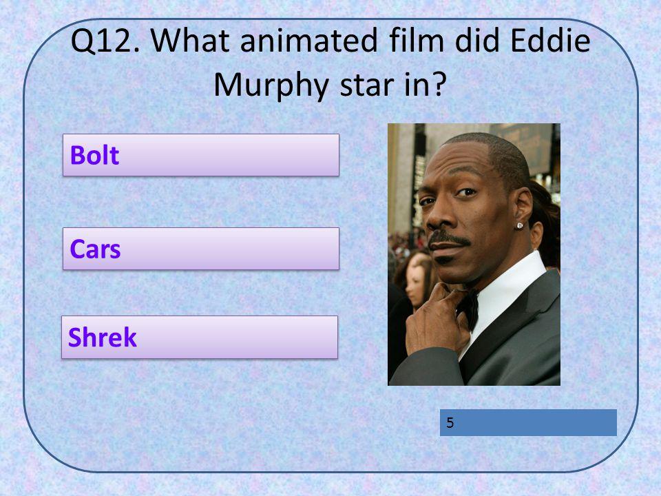 Q12. What animated film did Eddie Murphy star in Bolt Shrek Cars 5