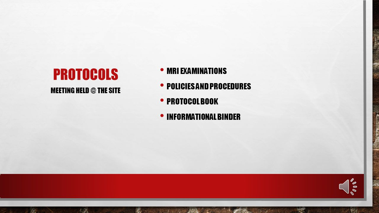PROTOCOLS MRI EXAMINATIONS POLICIES AND PROCEDURES PROTOCOL BOOK INFORMATIONAL BINDER MEETING HELD @ THE SITE