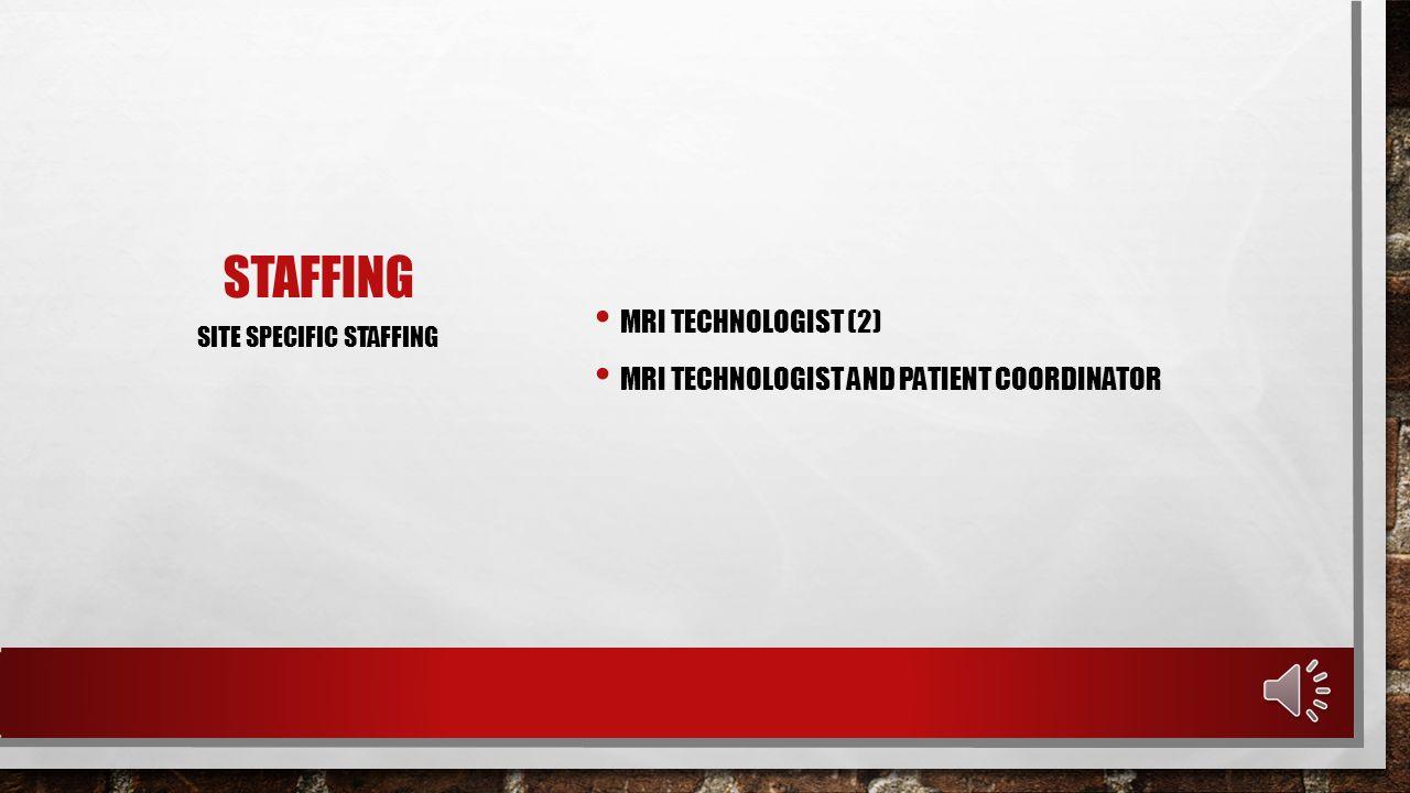 STAFFING MRI TECHNOLOGIST (2) MRI TECHNOLOGIST AND PATIENT COORDINATOR SITE SPECIFIC STAFFING