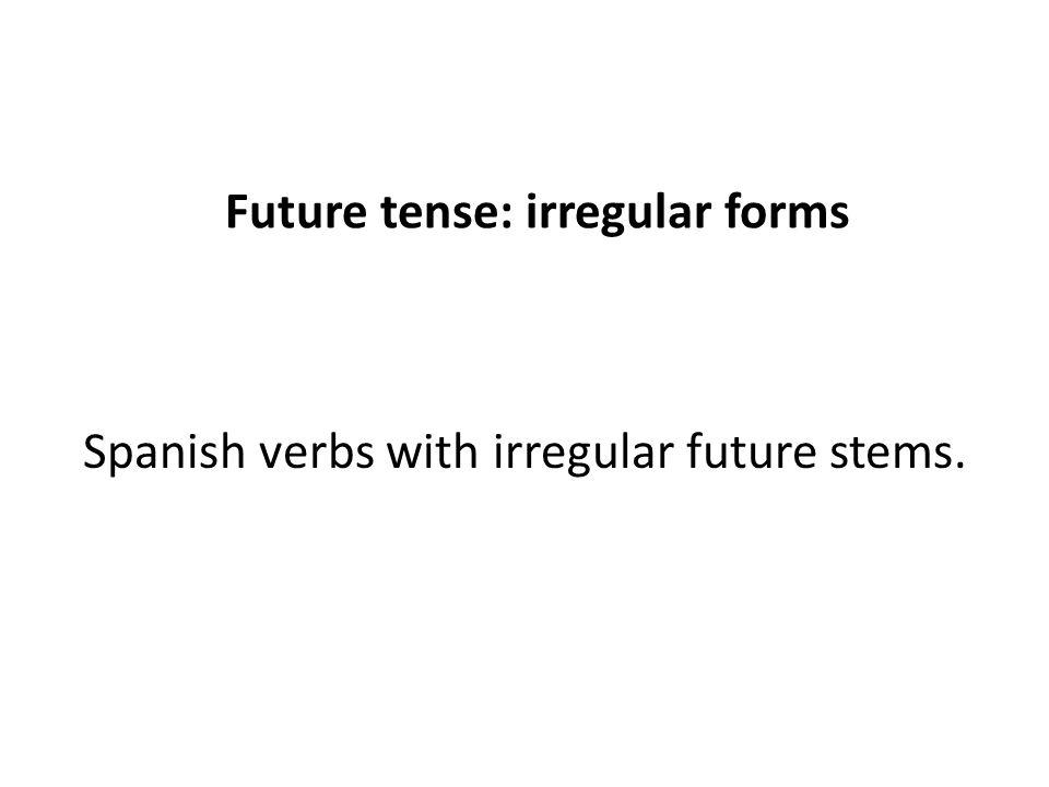 Future tense: irregular forms Spanish verbs with irregular future stems.