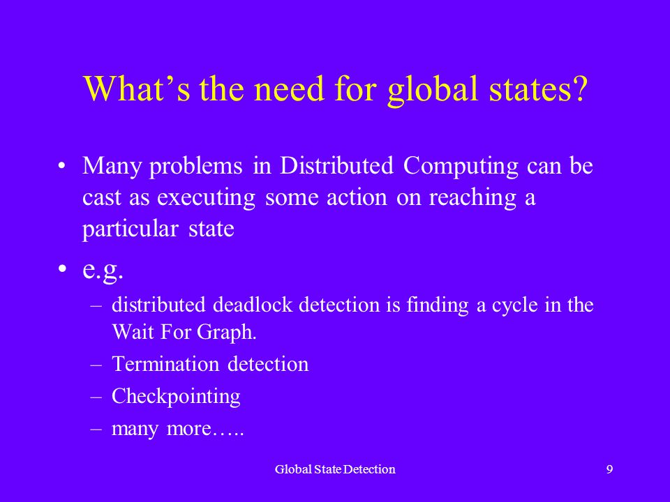 Global State Detection9 What's the need for global states.